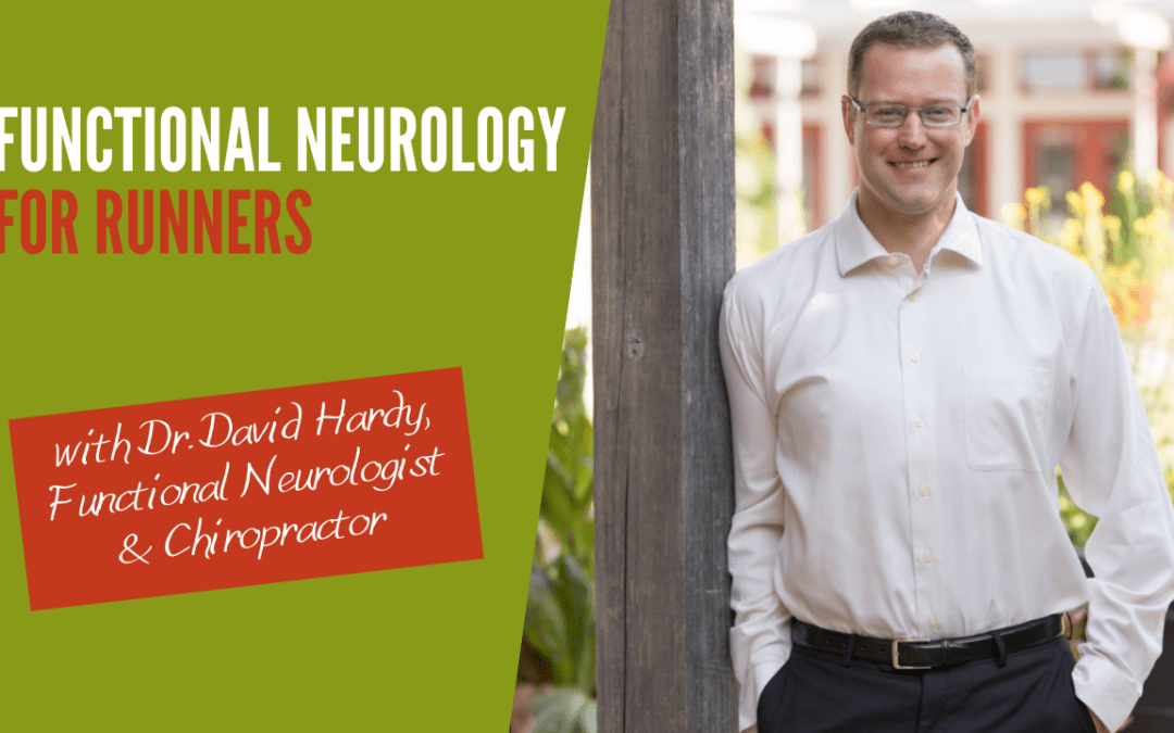 Functional Neurology for Runners E24 with Dr. David Hardy, Functional Neurologist & Chiropractor